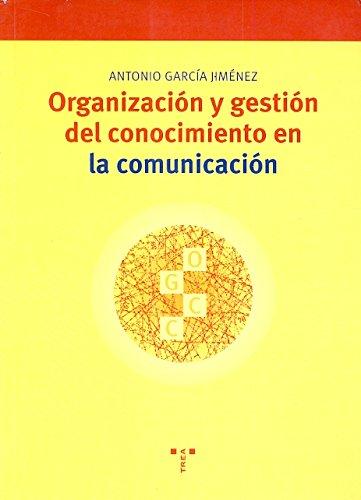 Organización y gestión del conocimiento en la comunicación (Biblioteconomía y Administración Cultural) por Antonio García Jiménez