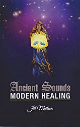 Ancient Sounds Modern Healing: Intelligence, Health, and Energy Through the Magic of Music