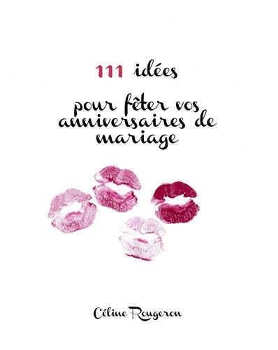 111 idées pour fêter vos anniversaires de mariage