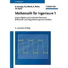 Mathematik für Ingenieure 1: Lineare Algebra und analytische Geometrie, Differential- und Integralrechnung einer Variablen