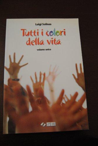 Tutti i colori della vita. Volume unico. Per le Scuole superiori