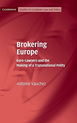 Brokering Europe: Euro-Lawyers and the Making of a Transnational Polity (Cambridge Studies in European Law and Policy) by Antoine Vauchez (2015-02-26)