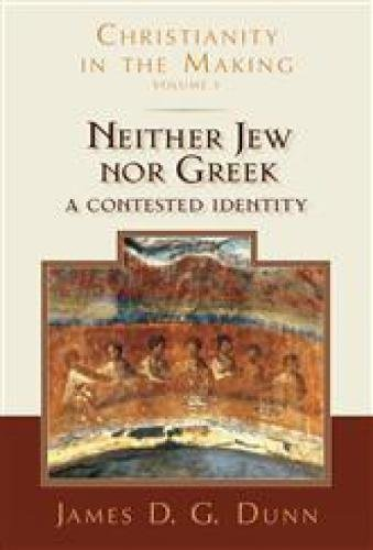 Neither Jew nor Greek: A Contested Identity (Christianity in the Making, Volume 3) por James D. G. Dunn