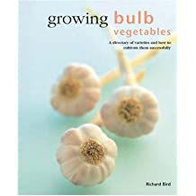 [(Growing Bulb Vegetables)] [Author: Richard Bird] published on (May, 2004)