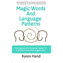 Magic Words and Language Patterns: The Hypnotist's Essential Guide to Crafting Irresistible Suggestions (Handbook for Scriptless Hypnosis) (English Edition)