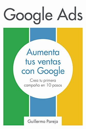 Google Ads: Aumenta tus Ventas con Google: Crea tu primera campaña ...