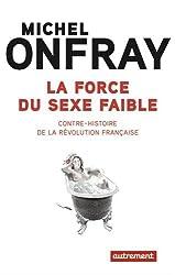 La force du sexe faible : Contre-histoire de la Révolution française