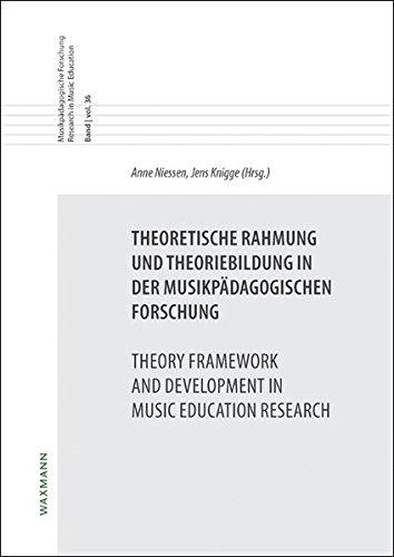 Theoretische Rahmung und Theoriebildung in der musikpädagogischen Forschung Theory Framework and Development in Music Education Research: (Musikpädagogische Forschung Research in Music Education)