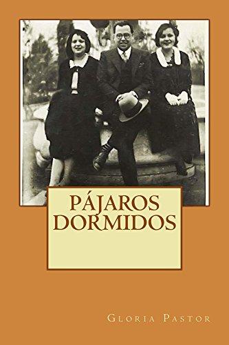 Pájaros dormidos: Novela histórica basada en hechos reales – Posguerra – Valencia por Gloria Pastor