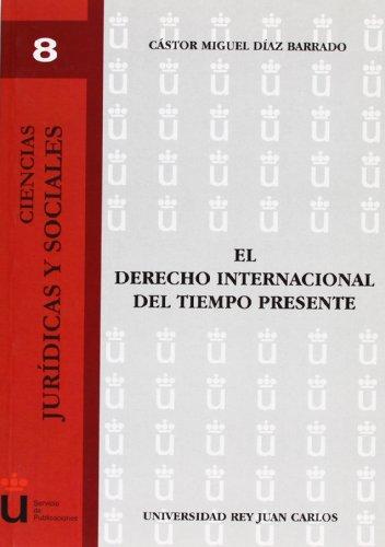 El Derecho Internacional Del Tiempo Presente por Cástor Miguel Díaz Barrado