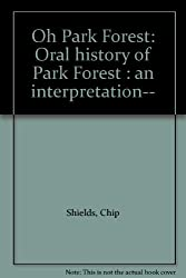 Oh Park Forest: Oral history of Park Forest : an interpretation--