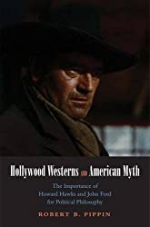 Hollywood Westerns and American Myth: The Importance of Howard Hawks and John Ford for Political Philosophy (Castle Lectures Series) by Robert B. Pippin (2012-01-31)