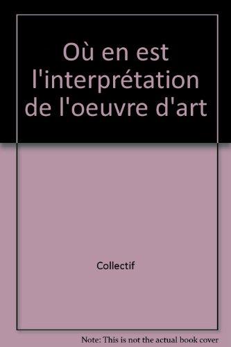 Où en est l' interprétation de l' oeuvre d' art ?