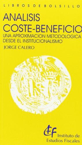 Análisis coste-beneficio. Una aproximación metodológica desde el institucionalismo (Libros de bolsillo del Instituto de Estudios Fiscales)