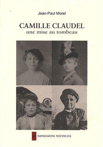 Camille Claudel, une mise au tombeau