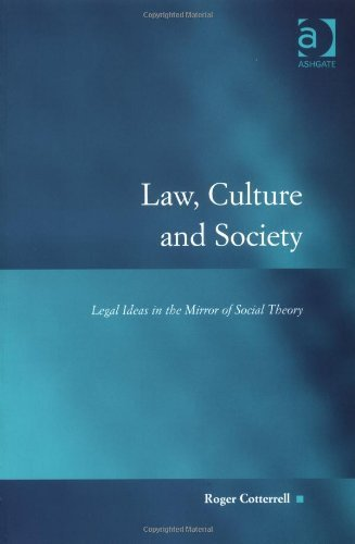Law, Culture and Society: Legal Ideas in the Mirror of Social Theory (Law, Justice and Power): Written by Roger Cotterell, 2006 Edition, (New edition) Publisher: Ashgate Publishing Limited [Paperback]