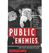 By Burrough, Bryan ( Author ) [ Public Enemies: America's Greatest Crime Wave and the Birth of the FBI, 1933-34 By Jun-2005 Paperback