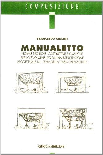 Manualetto. Norme tecniche, costruttive e grafiche per lo svolgimento di una esercitazione progettuale sul tema della casa unifamiliare