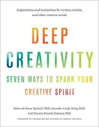 Deep Creativity: Seven Ways to Spark Your Creative Spirit (English Edition)