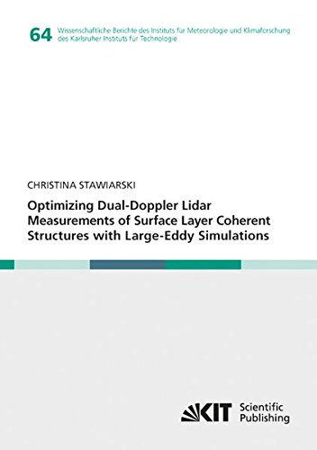 Optimizing Dual-Doppler Lidar Measurements of Surface Layer Coherent Structures with Large-Eddy Simulations (Wissenschaftliche Berichte des Instituts des Karlsruher Instituts fuer Technologie)