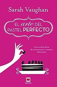 El arte del pastel perfecto par Sarah Vaughan