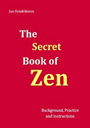 The Secret Book of Zen: Background, Practice and Instructions