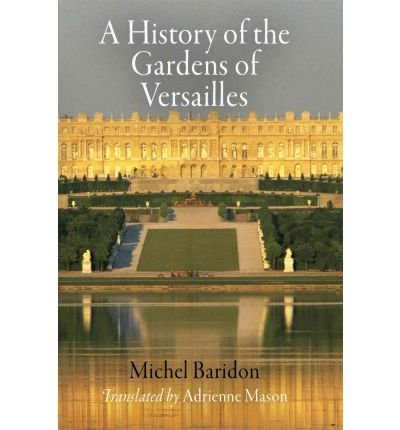 [( A History of the Gardens of Versailles (Penn Studies in Landscape Architecture) By Baridon, Michel ( Author ) Paperback Apr - 2012)] Paperback