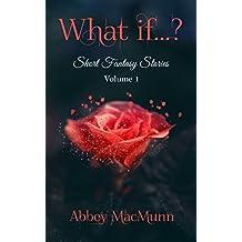 What if...?: Short Fantasy Stories: Volume 1