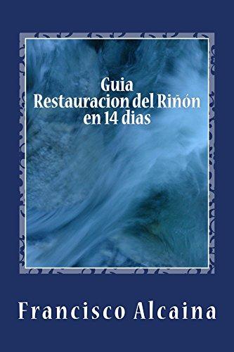Guia Restauracion del Riñon en 14 dias por Francisco Alcaina