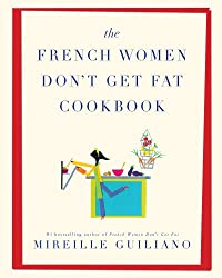 (The French Women Don't Get Fat Cookbook) By Guiliano, Mireille (Author) Hardcover on 27-Apr-2010