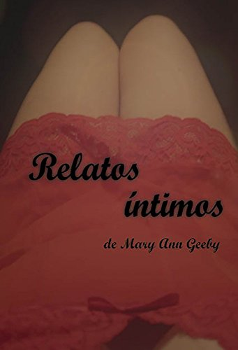 Relatos Intimos de Mary Ann Geeby