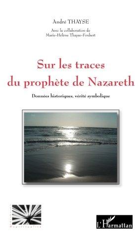 Sur les Traces du Prophète de Nazareth Donnees Historiques Verite Symbolique
