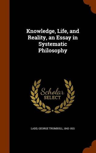 Knowledge, Life, and Reality, an Essay in Systematic Philosophy