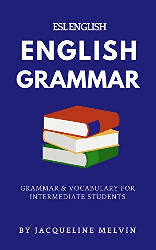ENGLISH GRAMMAR - ESL ENGLISH: GRAMMAR & VOCABULARY FOR INTERMEDIATE STUDENTS (English Edition) por Jacqueline Melvin