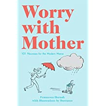 Worry with Mother: 101 Neuroses for the Modern Mama