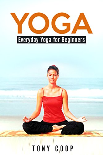 Yoga: Everyday Yoga for Beginners (Yoga Poses for Stress ...
