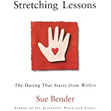 Stretching Lessons: The Daring that Starts from Within by Sue Bender (2002-04-01)