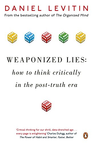 Weaponized Lies. How To Think Critically In A Post por Daniel Levitin