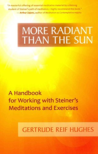 [(More Radiant Than the Sun : A Handbook for Working with Steiner's Meditations and Exercises)] [By (author) Gertrude Reif Hughes] published on (May, 2013)