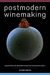 Postmodern Winemaking: Rethinking the Modern Science of an Ancient Craft by Clark Smith (2013-11-02)