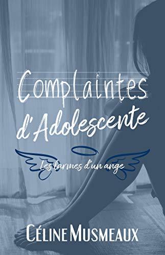 Complaintes d'Adolescente: Les larmes d'un ange par Céline Musmeaux