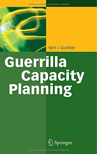 Guerrilla Capacity Planning: A Tactical Approach to Planning for Highly Scalable Applications and Services by Gunther, Neil J. (November 14, 2006) Hardcover