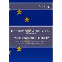 TEST DE RAZONAMIENTO VERBAL Volumen 1.OPOSICIONES UNION EUROPEA: Test de preparacion de las oposiciones a funcionario de la Union Europea: Volume 1