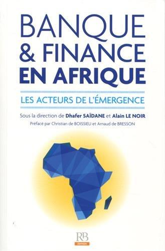 Banque et finance en Afrique: Les acteurs de l'mergence.