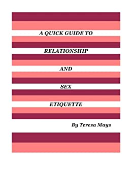 A Quick Guide To Relationship And Sex Etiquette (English Edition) von [Mays, Teresa]