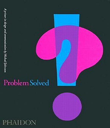 Problem solved. A printer in design and communication. Ediz. illustrata: A Primer in Design and Communication por Michael Johnson