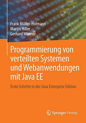 Programmierung von verteilten Systemen und Webanwendungen mit Java EE: Erste Schritte in der Java Enterprise Edition - Java Mit Der Programmierung