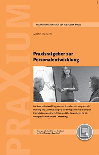 Ratgeber zur Personalentwicklung: Die Personalentwicklung von der Bedarfsermittlung über die Planung und Durchführung bis zur Erfolgskontrolle mit vielen ... aus dem Buch und Excel-Tools zum Download.