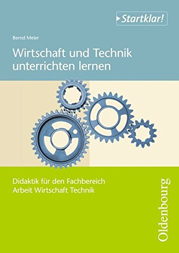 Startklar! (Oldenbourg) - Arbeit/Wirtschaft/Technik - Didaktik: Klasse 5 -9/10 - Wirtschaft und Technik unterrichten lernen: Didaktik