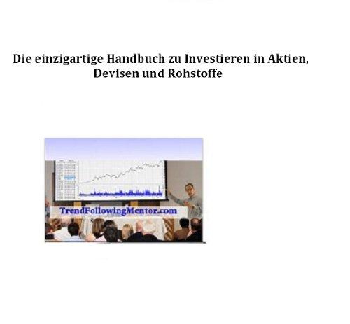 Die einzigartige Handbuch zu Investieren in Aktien, Devisen und Rohstoffe ( Trend Following Mentor)